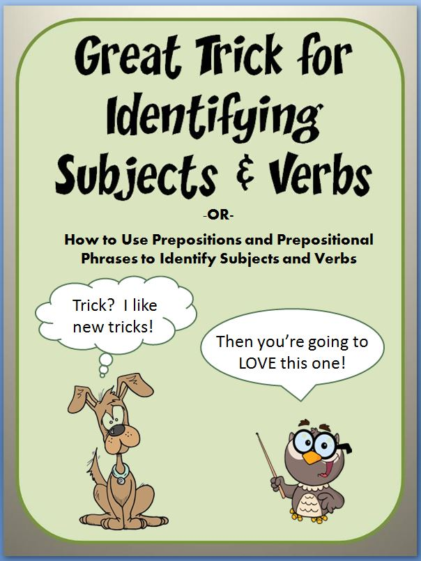 ... identifying subjects and verbs– eliminate prepositional phrases from